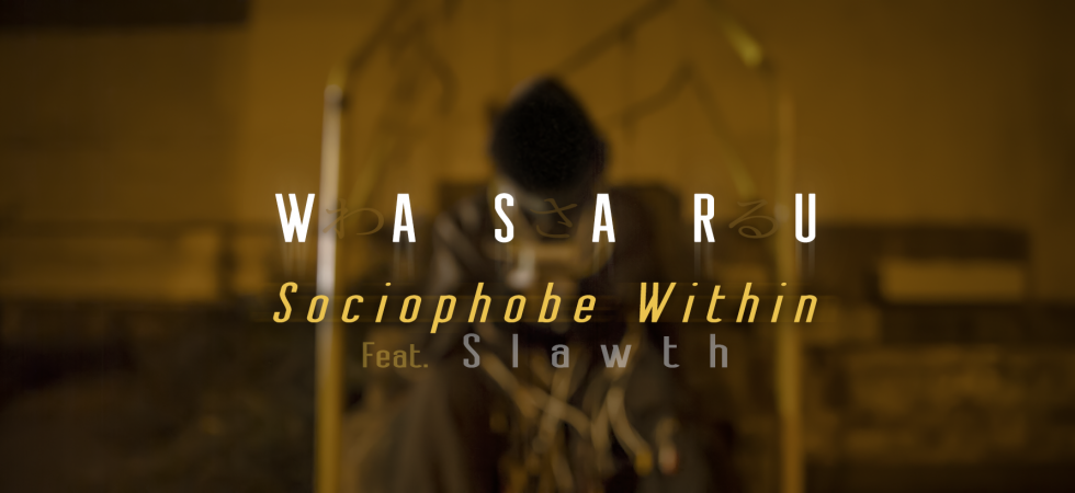 Wasaru – Sociophobe Within feat. Slawth
