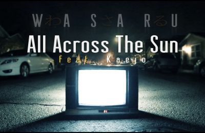 Wasaru – All Across The Sun (Music Video)